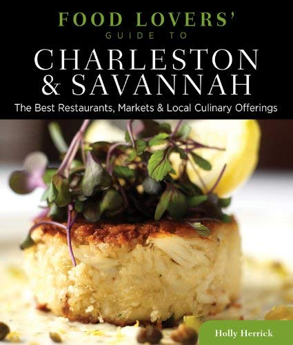 Food Lovers' Guide to Charleston & Savannah: The Best Restaurants, Markets & Local Culinary Offerings 9780762760121