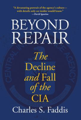 Beyond Repair: The Decline and Fall of the CIA 9780762761234