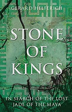 Stone of Kings: In Search of the Lost Jade of the Maya 9780762763511