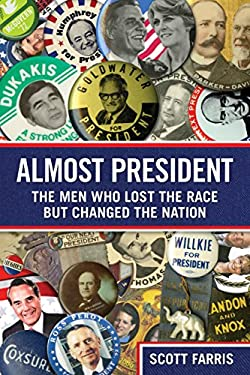 Almost President: The Men Who Lost the Race But Changed the Nation 9780762763788