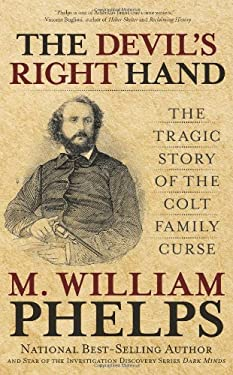 The Devil's Right Hand: The Tragic Story of the Colt Family Curse 9780762763795