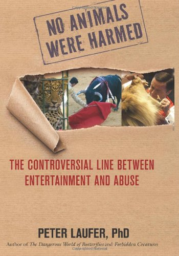No Animals Were Harmed: The Controversial Line Between Entertainment and Abuse 9780762763856