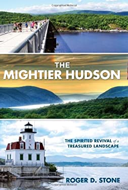 The Mightier Hudson: The Spirited Revival of a Treasured Landscape 9780762763955