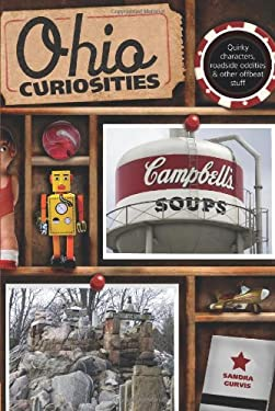 Ohio Curiosities, 2nd: Quirky Characters, Roadside Oddities & Other Offbeat Stuff 9780762764082