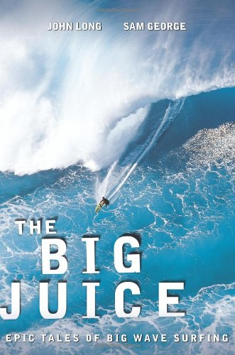 The Big Juice: Epic Tales of Big Wave Surfing 9780762769933