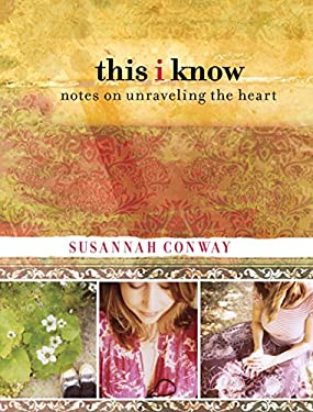 This I Know: Notes on Unraveling the Heart 9780762770083