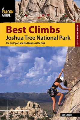 Best Climbs: Joshua Tree National Park: The Best Sport and Trad Routes in the Park 9780762770199
