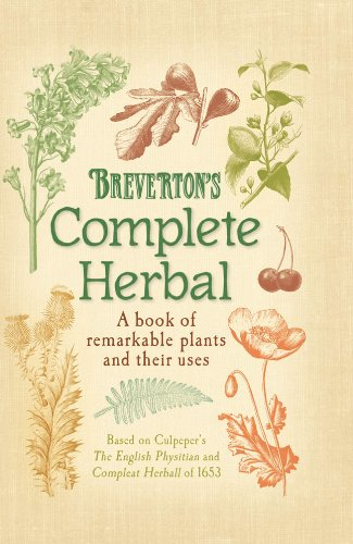 Breverton's Complete Herbal: A Book of Remarkable Plants and Their Uses 9780762770229