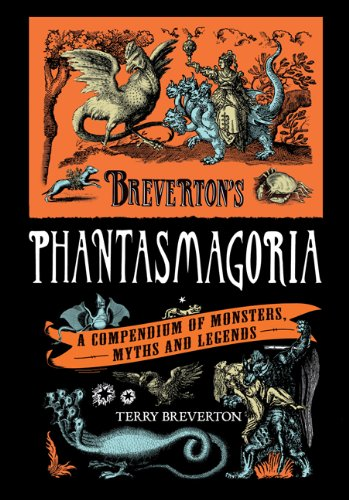 Phantasmagoria: A Compendium of Monsters, Myths and Legends 9780762770236