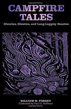 Campfire Tales: Ghoulies, Ghosties, and Long-Leggety Beasties 9780762770243