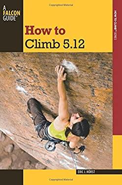 How to Climb 5.12 9780762770298