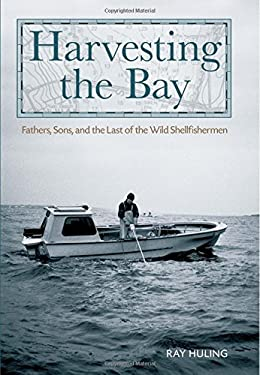 Harvesting the Bay: Fathers, Sons and the Last of the Wild Shellfishermen 9780762770427