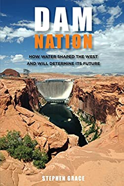Dam Nation: How Water Shaped the West and Will Determine Its Future 9780762770656