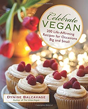 Celebrate Vegan: 200 Life-Affirming Recipes for Occasions Big and Small 9780762770670