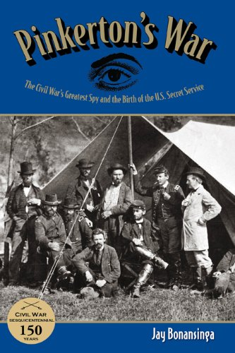 Pinkerton's War: The Civil War's Greatest Spy and the Birth of the U.S. Secret Service 9780762770724