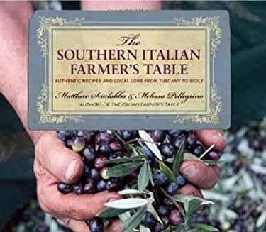 The Southern Italian Farmer's Table: Authentic Recipes and Local Lore from Tuscany to Sicily 9780762770823