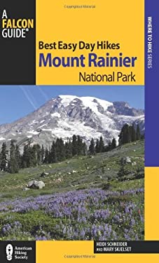 Best Easy Day Hikes Mount Rainier National Park, 3rd 9780762770830
