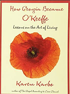 How Georgia Became O'Keeffe: Lessons on the Art of Living 9780762771318