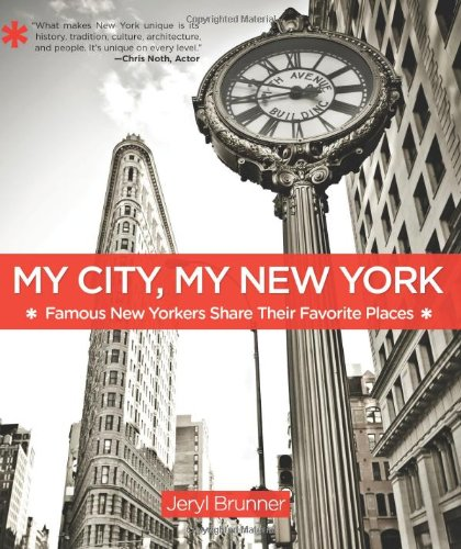 My City, My New York: Famous New Yorkers Share Their Favorite Places 9780762771394