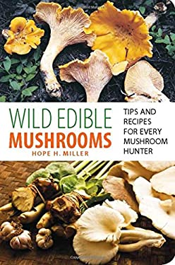 Wild Edible Mushrooms: Tips and Recipes for Every Mushroom Hunter 9780762771431