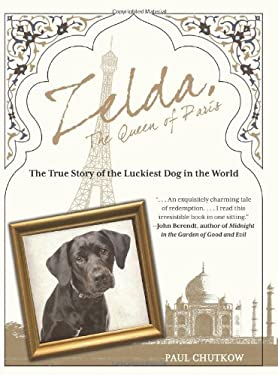 Zelda, the Queen of Paris: The True Story of the Luckiest Dog in the World 9780762771479