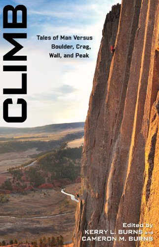 Climb: Tales of Man Versus Boulder, Crag, Wall, and Peak 9780762771493