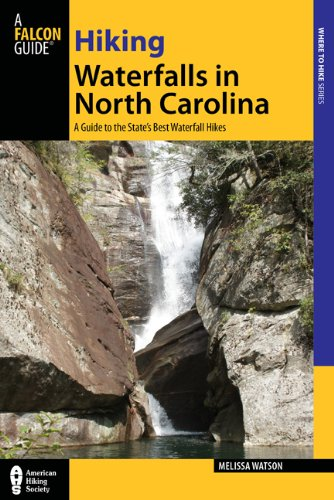 Hiking Waterfalls in North Carolina: A Guide to the State's Best Waterfall Hikes 9780762771509