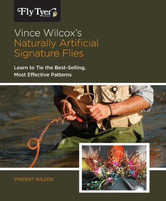 Vince Wilcox's Naturally Artificial Signature Flies: Learn to Tie the Best-Selling, Most Effective Patterns 9780762771530