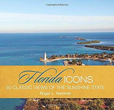 Florida Icons: 50 Classic Views of the Sunshine State 9780762771554