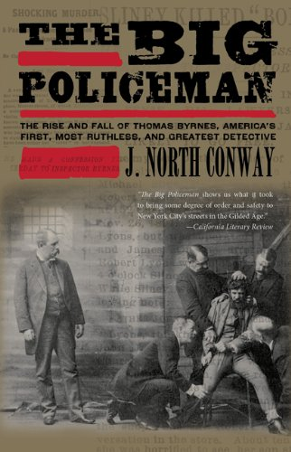 The Big Policeman: The Rise and Fall of America's First, Most Ruthless, and Greatest Detective 9780762771752