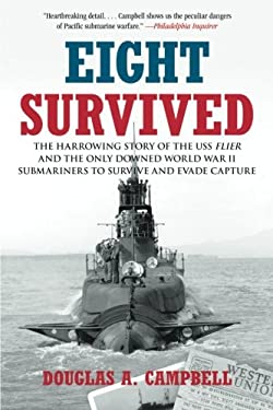 Eight Survived: The Harrowing Story of the USS Flier and the Only Downed World War II Submariners to Survive and Evade Capture 9780762771790
