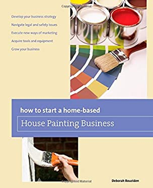How to Start a Home-Based House Painting Business 9780762772032