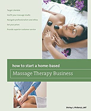 How to Start a Home-Based Massage Therapy Business 9780762772049