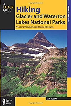 Hiking Glacier and Waterton Lakes National Parks: A Guide to the Parks' Greatest Hiking Adventures 9780762772537