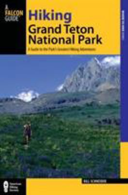 Falcon Guide: Hiking Grand Teton National Park: A Guide to the Park's Greatest Hiking Adventures 9780762772551