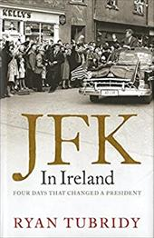 JFK in Ireland: Four Days That Changed a President 15087352