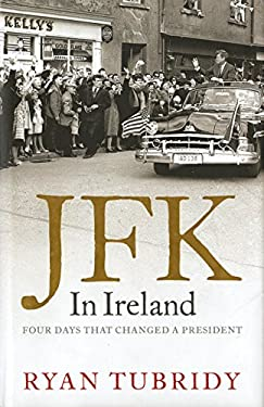 JFK in Ireland: Four Days That Changed a President 9780762772575