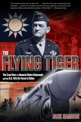 The Flying Tiger: The True Story of General Claire Chennault and the U.S. 14th Air Force in China 9780762772834