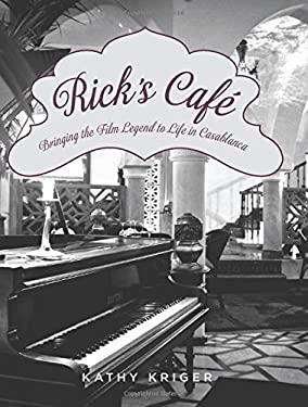 Rick's Cafe: Bringing the Film Legend to Life in Casablanca 9780762772896
