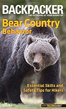 Bear Country Behavior: Essential Skills and Safety Tips for Hikers 9780762772940