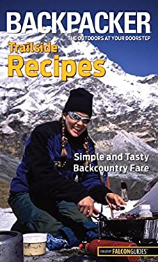 Backpacker Trailside Recipes: Simple and Tasty Backcountry Fare 9780762772971