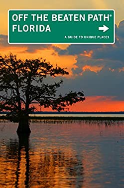 Florida Off the Beaten Path: A Guide to Unique Places 9780762773107