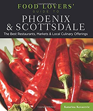 Food Lovers' Guide to Phoenix & Scottsdale: The Best Restaurants, Markets & Local Culinary Offerings 9780762773145