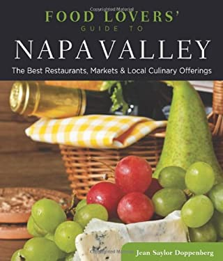 Food Lovers' Guide to Napa Valley: The Best Restaurants, Markets & Local Culinary Offerings 9780762773152
