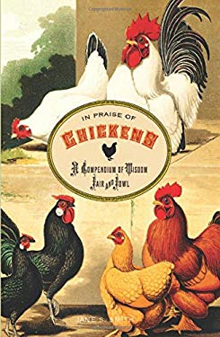 In Praise of Chickens: A Compendium of Wisdom Fair and Fowl 9780762773503