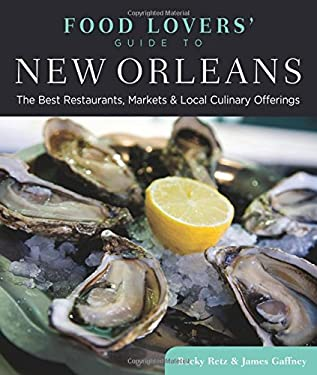 Food Lovers' Guide to New Orleans: The Best Restaurants, Markets & Local Culinary Offerings 9780762773541
