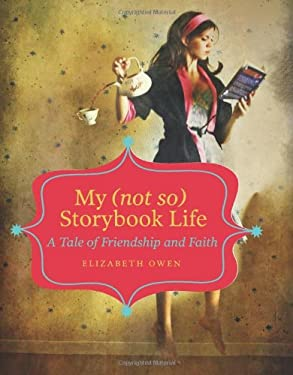 My (Not So) Storybook Life: A Tale of Friendship and Faith 9780762773572