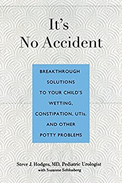 It's No Accident: Breakthrough Solutions to Your Child's Wetting, Constipation, UTIs, and Other Potty Problems 9780762773602