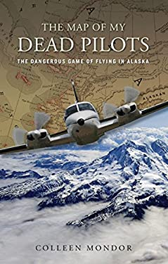 The Map of My Dead Pilots: The Dangerous Game of Flying in Alaska 9780762773619