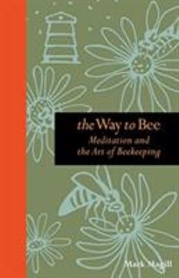 The Way to Bee: Meditation and the Art of Beekeeping 9780762773657